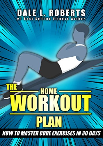 The Home Workout Plan: How to Master Core Exercises in 30 Days (Fitness Short Reads Book 3)