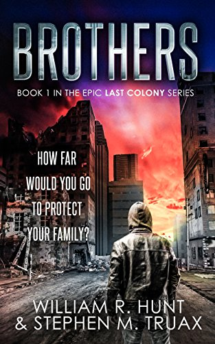 Brothers (The Last Colony Book 1) by [Hunt, William R., Truax, Stephen M.]