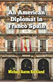 An American Diplomat in Franco Spain, Michael Aaron Rockland, 1601823045