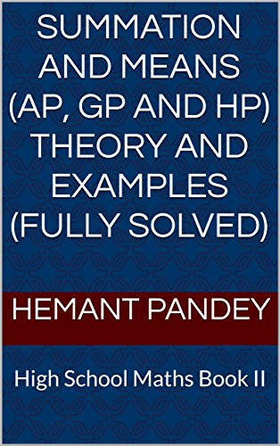 Hp Ap (Summation and Means (AP, GP and HP) Theory and Examples (Fully Solved): High School Maths Book II)