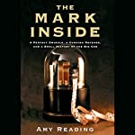 The Mark Inside: A Perfect Swindle, a Cunning Revenge, and a Small History of the Big Con | Amy Reading