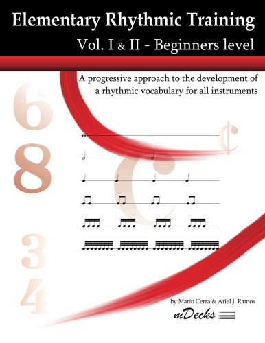 Elementary Rhythmic Training. Vol. I & II: A Progressive Approach To The Development Of A Rhythmic Vocabulary For All Instruments Beginners Level - Vol. I & II (Mdecks)