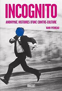 Incognito : anonymat, histoires d'une contre-culture, Perreau, Yann