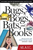 Bugs, Bogs, Bats, and Books: Sharing Nature with Children Through Reading, Kathleen T. Isaacs, 1937589587