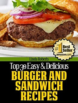 Burger and Sandwich Recipes (Top 30 Easy & Delicious Recipes Book 11) by [Roberts, Linda]