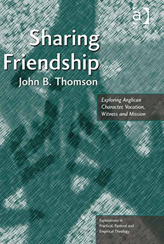 Download Sharing Friendship: Exploring Anglican Character, Vocation, Witness and Mission (Explorations in Practical, Pastoral and Empirical Theology) Pdf