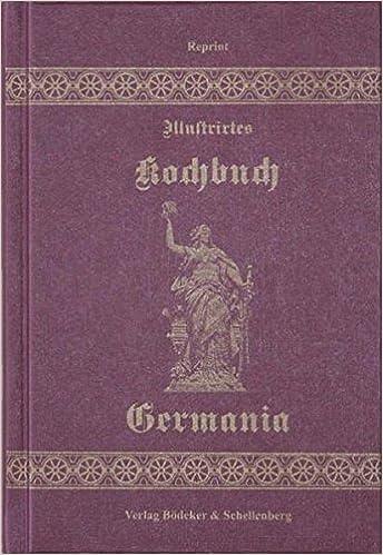 Illustriertes Kochbuch Germania: Für Die Bürgerliche Küche: Amazon.de:  Elise M Schulz, Holger Bödeker, Monika Schellenberg: Bücher