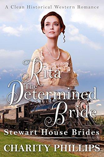 Rita: The Determined Bride: A Clean Historical Western Romance (Stewart House Brides)