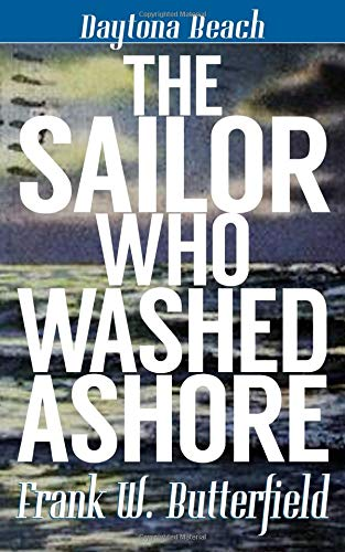 The Sailor Who Washed Ashore (Daytona Beach) [Butterfield, Frank W.] (Tapa Blanda)