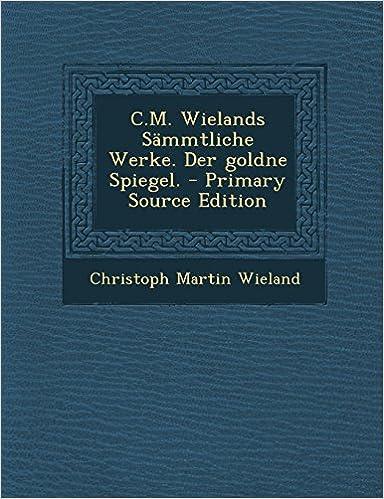 Descargar Libro Electronico C.m. Wielands Sämmtliche Werke. Der Goldne Spiegel. Libro Epub
