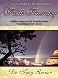 Faith Therapy: A Biblical Program for Salvation-Based Counseling in the Church