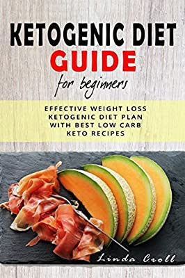 Ketogenic Diet Guide For Beginners: Effective Weight Loss Ketogenic Diet Plan With Best Low Carb Keto Recipes