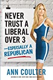 Book cover from Never Trust a Liberal Over 3-Especially a Republicanby Ann Coulter