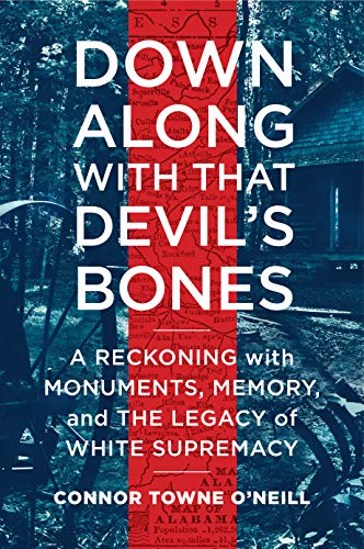 Book Cover: Down Along with That Devil's Bones: A Reckoning with Monuments, Memory, and the Legacy of White Supremacy