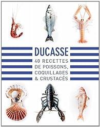 40 recettes de poissons, coquillages & crustacés par Alain Ducasse