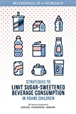 img - for Strategies to Limit Sugar-Sweetened Beverage Consumption in Young Children: Proceedings of a Workshop book / textbook / text book