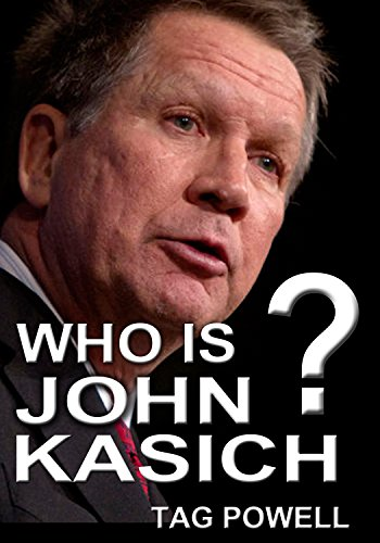 WHO IS  JOHN KASICH? The Short Biography of  the Life and Times of John Kasich. (Who Is Bios of the current top people who may be picked by Trump for Vice President. Book 14)