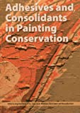 Adhesives and Consolidants in Painting Conservation, Angelina Barros D'Sa, Lizzie Bone, Alexandra Gent, 1904982883
