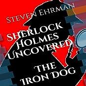 The Iron Dog: A Sherlock Holmes Uncovered Tale, Volume 2 | Steven Ehrman
