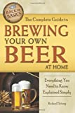 The Complete Guide to Brewing Your Own Beer at Home: Everything You Need to Know Explained Simply, Atlantic Publishing Group Inc. Staff and Richard Helweg, 160138601X