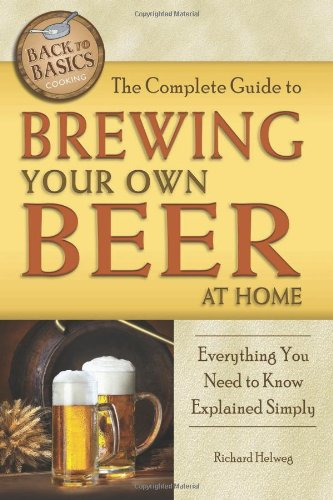 The Complete Guide to Brewing Your Own Beer at Home: Everything You Need to Know Explained Simply (Back to (Mash Extract)