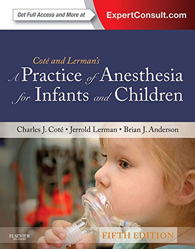 A Practice of Anesthesia for Infants and Children: Expert Consult: Online and Print (Practice of Anesthesia for Infants & Children) Pdf