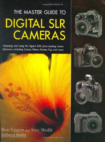 The Master Guide to Digital SLR Cameras: Choosing and Using the Digital SLRs from Leading Manufacturers, Including Canon, Nikon, Pentax, Fuji, and More