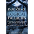 The Dark Science of Logical Fallacies: 30 Minutes to Naturally Reprogram Your Mind & Stop the Media, Politicians and Liars from Stealing Your Money, Your Mind & Your Power