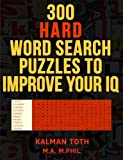 300 Hard Word Search Puzzles to Improve Your IQ: Fascinating Themes