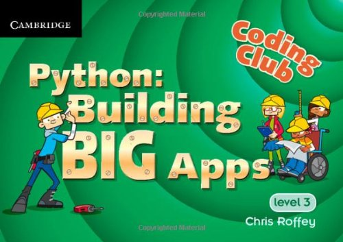 Coding Club Python: Building Big Apps Level 3 (Coding Club, Level 3)