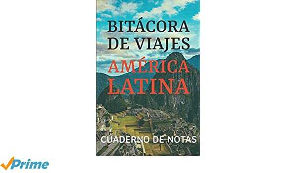 Bitácora de Viajes América Latina: Cuaderno de Notas ...