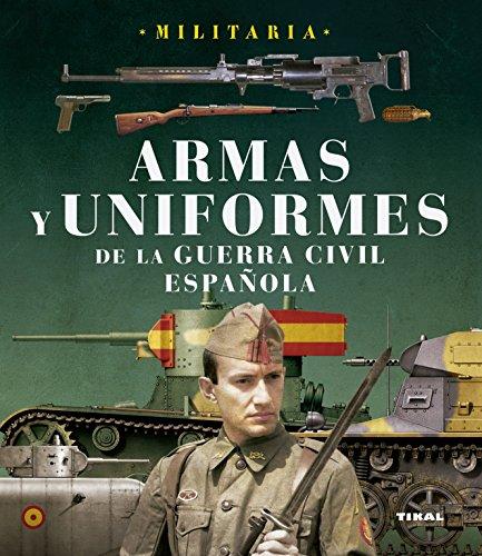 Armas Y Uniformes De La Guerra Civil Española (Militaria) (Spanish Edition)