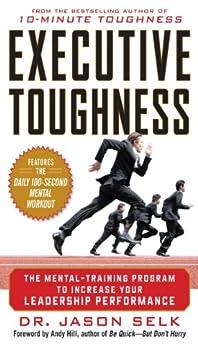 Executive Toughness: The Mental-Training Program to Increase Your Leadership Performance by [Selk, Jason, Selk, Jason]