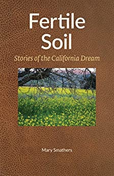 Fertile Soil: Stories of the California Dream by [Smathers, Mary]