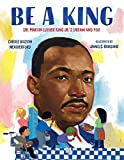 Be a King: Dr. Martin Luther King Jr.'s Dream and You