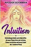 Intuition: Entscheidungen intuitiv und richtig treffen - die innere Stimme hören und verstehen; Träume verwirklichen und bewusst leben! inkl. Eisenhower Prinzip (German Edition)