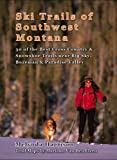 Ski Trails of Southwest Montana: 30 of the Best Cross Country and Snowshoe Trails Around Big Sky, Bozeman and Paradise Valley (Greater Yellowstone Ski Trails)