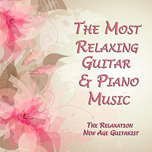 The Most Relaxing Guitar & Piano Music
