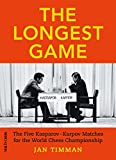 The Longest Game: The Five KasparovKarpov Matches for the World Chess Championship