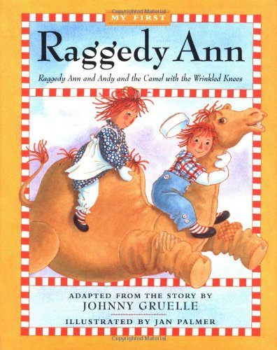 Raggedy Ann Andy And The Camel With The Wrinkled Knees My First Raggedy (Raggedy Camel)