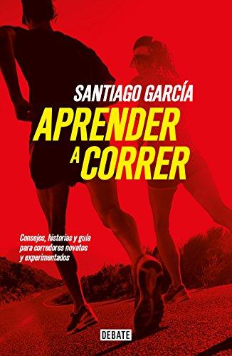Aprender a correr: Consejos, historias y guía para corredores novatos y experimentados (Spanish - Nyc Carrera