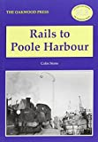 Front cover for the book Rails to Poole Harbour by Colin Stone