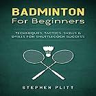 Badminton for Beginners: Techniques, Tactics, Skills, and Drills for Shuttlecock Success Hörbuch von Stephen Plitt Gesprochen von: Jim D. Johnston
