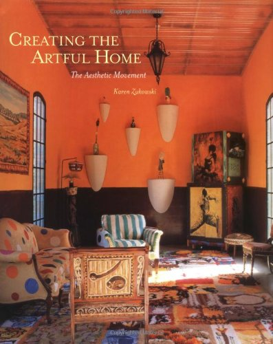 Creating the Artful Home: the Aesthetic Movement Hardcover – September 8, 2006 Karen Zukowski Gibbs Smith 1586857665 Decoration & Ornament
