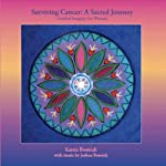 Surviving Cancer: A Sacred Journey for Women Guided Imagery | Kanta Bosniak