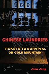 Chinese Laundries: Tickets to Survival on Gold Mountain by John Jung (2011-09-22)