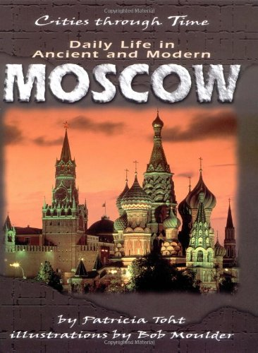 Daily Life in Ancient and Modern Moscow (Cities Through Time)
