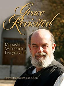 Grace Revisited: Epiphanies from a Trappist Monk by James Stephen Behrens (2011-03-01)