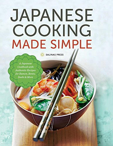 Japanese Cooking Made Simple: A Japanese Cookbook with Authentic Recipes for Ramen, Bento, Sushi & More (Japanese Cooking Recipes)
