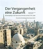 Der Vergangenheit eine Zukunft: Denkmalpflege in der islamischen Altstadt von Kairo 1973-2004